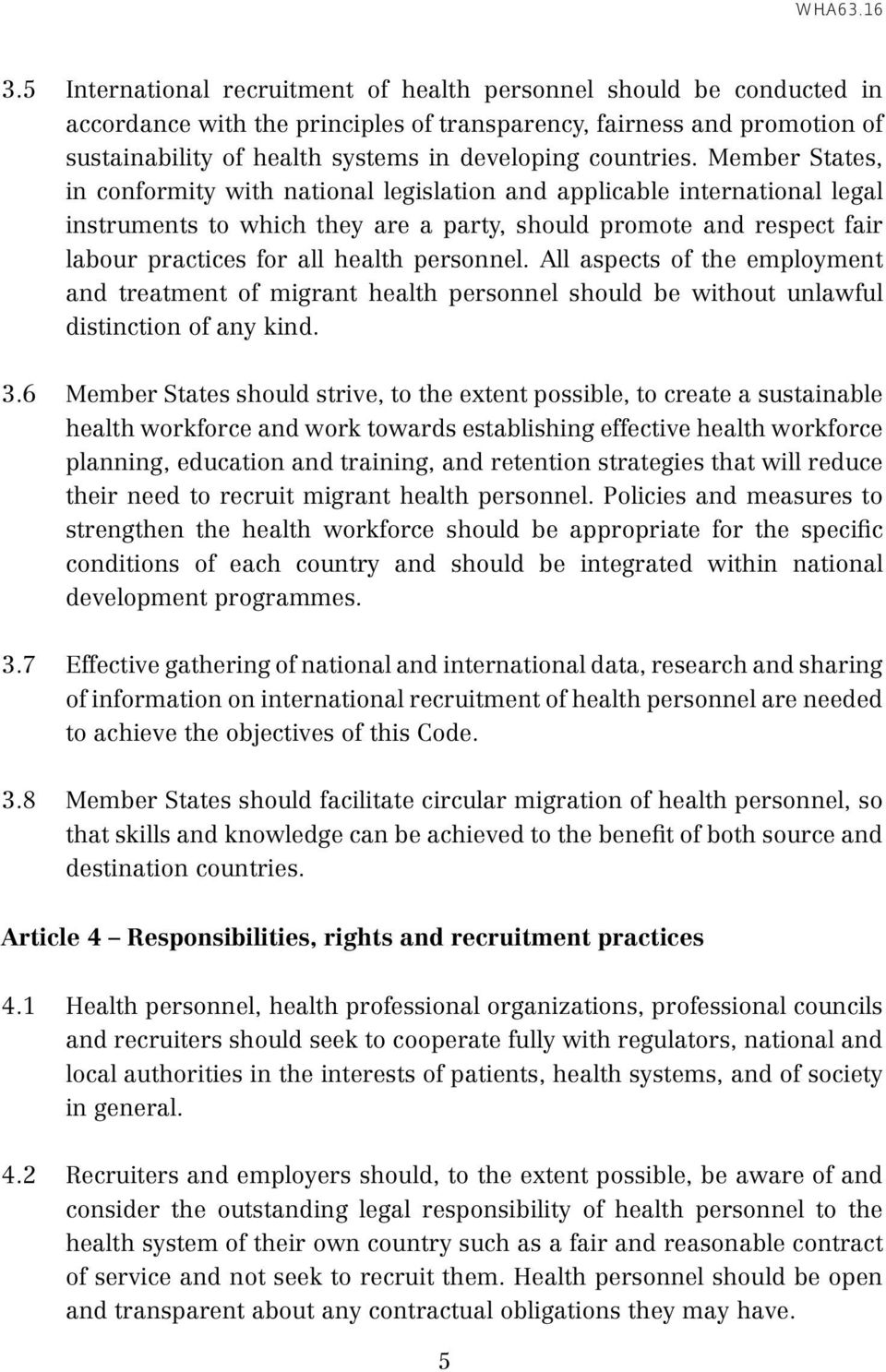 Member States, in conformity with national legislation and applicable international legal instruments to which they are a party, should promote and respect fair labour practices for all health