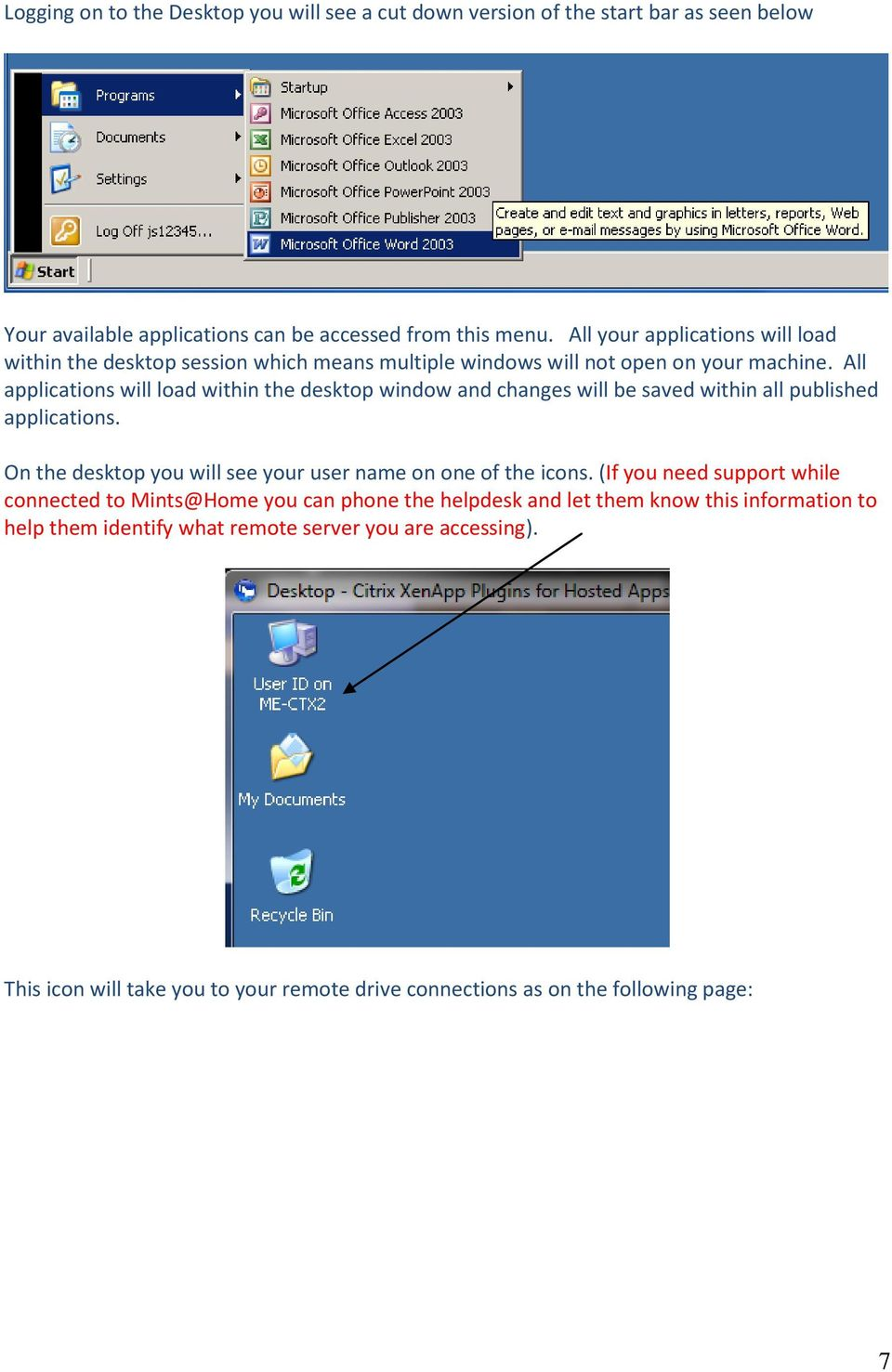 All applications will load within the desktop window and changes will be saved within all published applications.