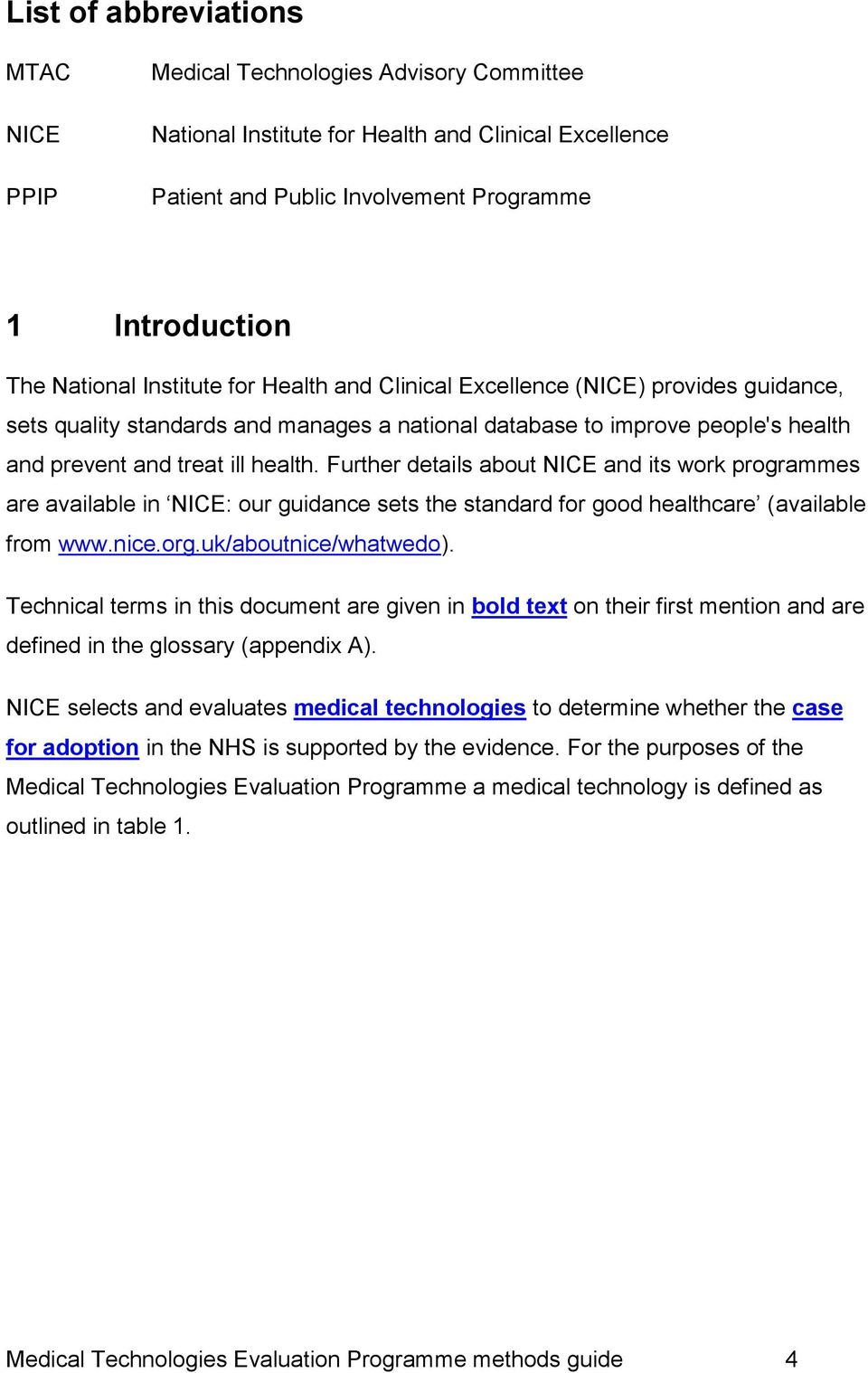 Further details about NICE and its work programmes are available in NICE: our guidance sets the standard for good healthcare (available from www.nice.org.uk/aboutnice/whatwedo).