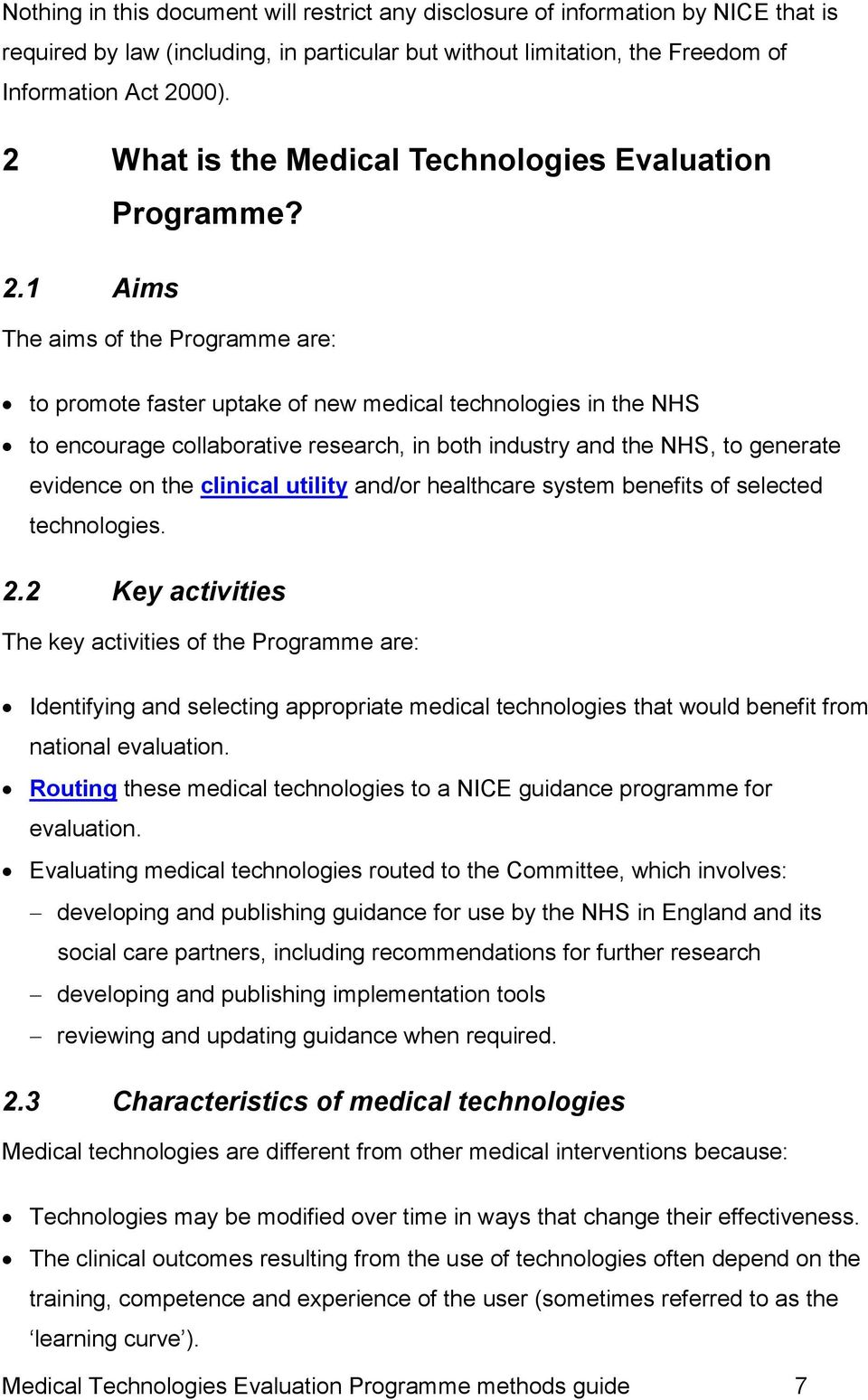 1 Aims The aims of the Programme are: to promote faster uptake of new medical technologies in the NHS to encourage collaborative research, in both industry and the NHS, to generate evidence on the
