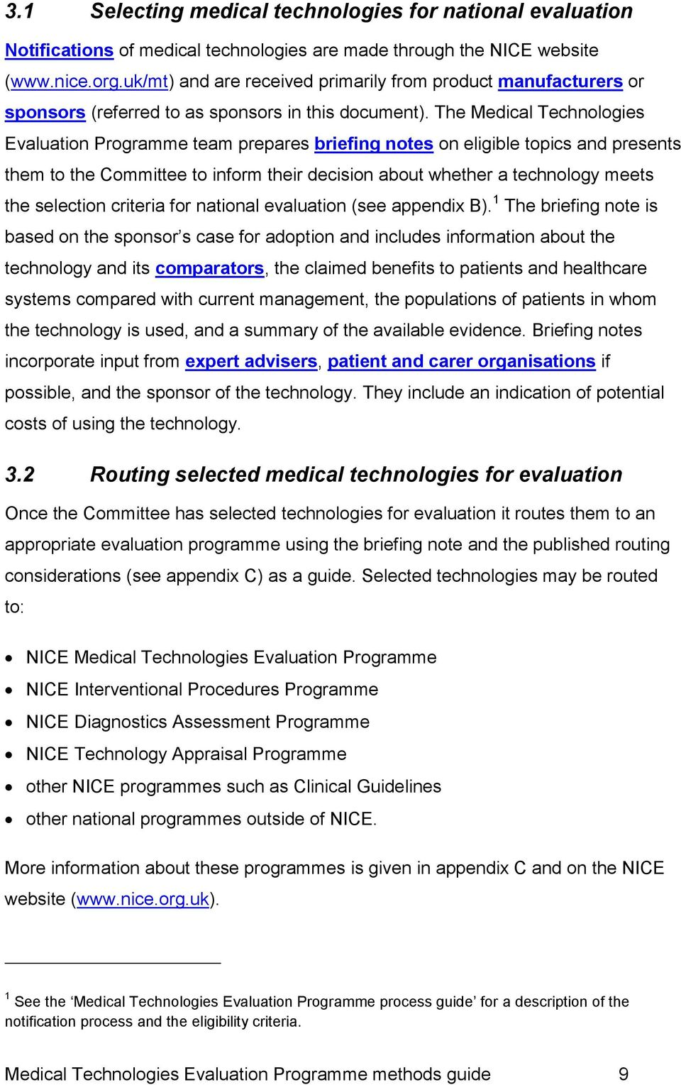 The Medical Technologies Evaluation Programme team prepares briefing notes on eligible topics and presents them to the Committee to inform their decision about whether a technology meets the