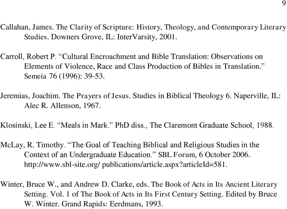 Studies in Biblical Theology 6. Naperville, IL: Alec R. Allenson, 1967. Klosinski, Lee E. Meals in Mark. PhD diss., The Claremont Graduate School, 1988. McLay, R. Timothy.