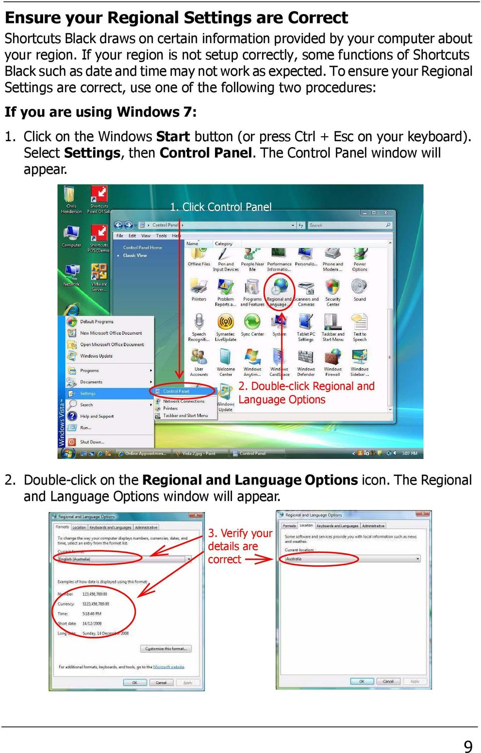 To ensure your Regional Settings are correct, use one of the following two procedures: If you are using Windows 7: 1.