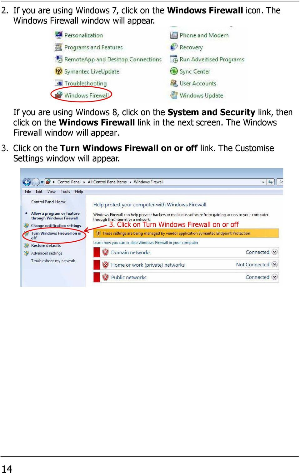 If you are using Windows 8, click on the System and Security link, then click on the Windows Firewall