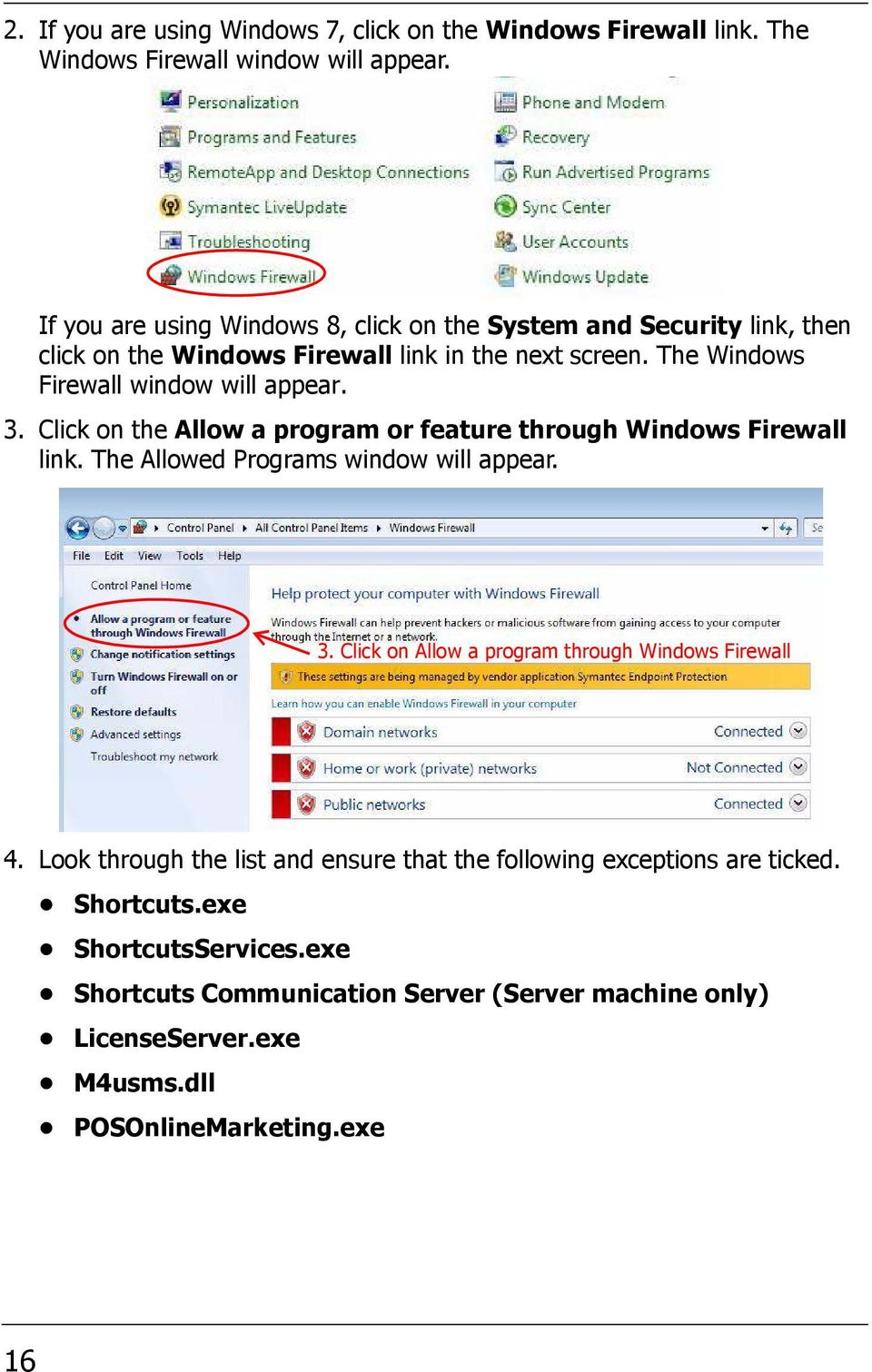 3. Click on the Allow a program or feature through Windows Firewall link. The Allowed Programs window will appear. 3.