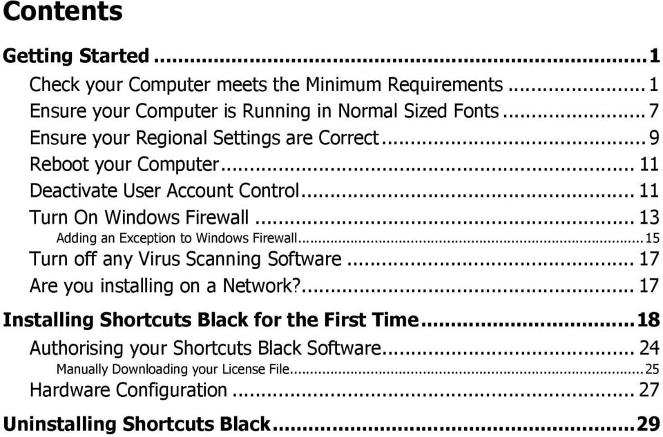 .. 13 Adding an Exception to Windows Firewall...15 Turn off any Virus Scanning Software... 17 Are you installing on a Network?