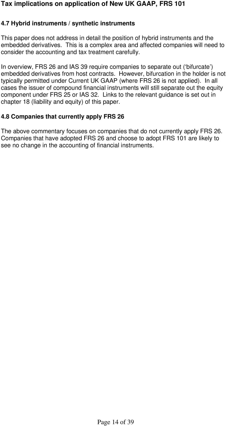 In overview, FRS 26 and IAS 39 require companies to separate out ( bifurcate ) embedded derivatives from host contracts.