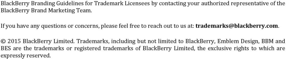 If you have any questions or concerns, please feel free to reach out to us at: trademarks@blackberry.com.