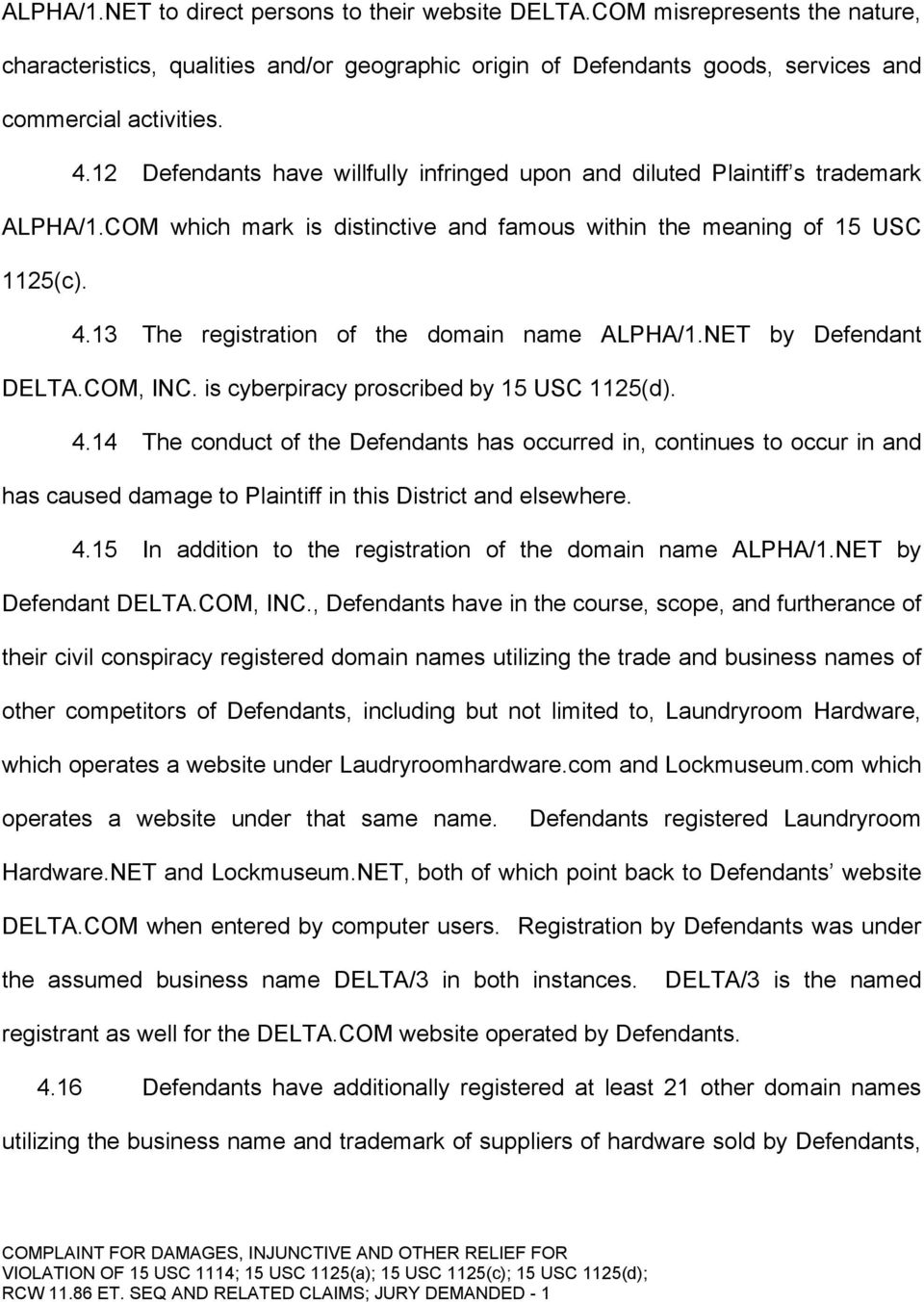 13 The registration of the domain name ALPHA/1.NET by Defendant DELTA.COM, INC. is cyberpiracy proscribed by 15 USC 1125(d). 4.
