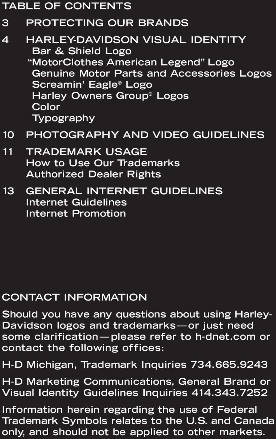 Internet Promotion CONTACT INFORMATION Should you have any questions about using Harley- Davidson logos and trademarks or just need some clarification please refer to h-dnet.