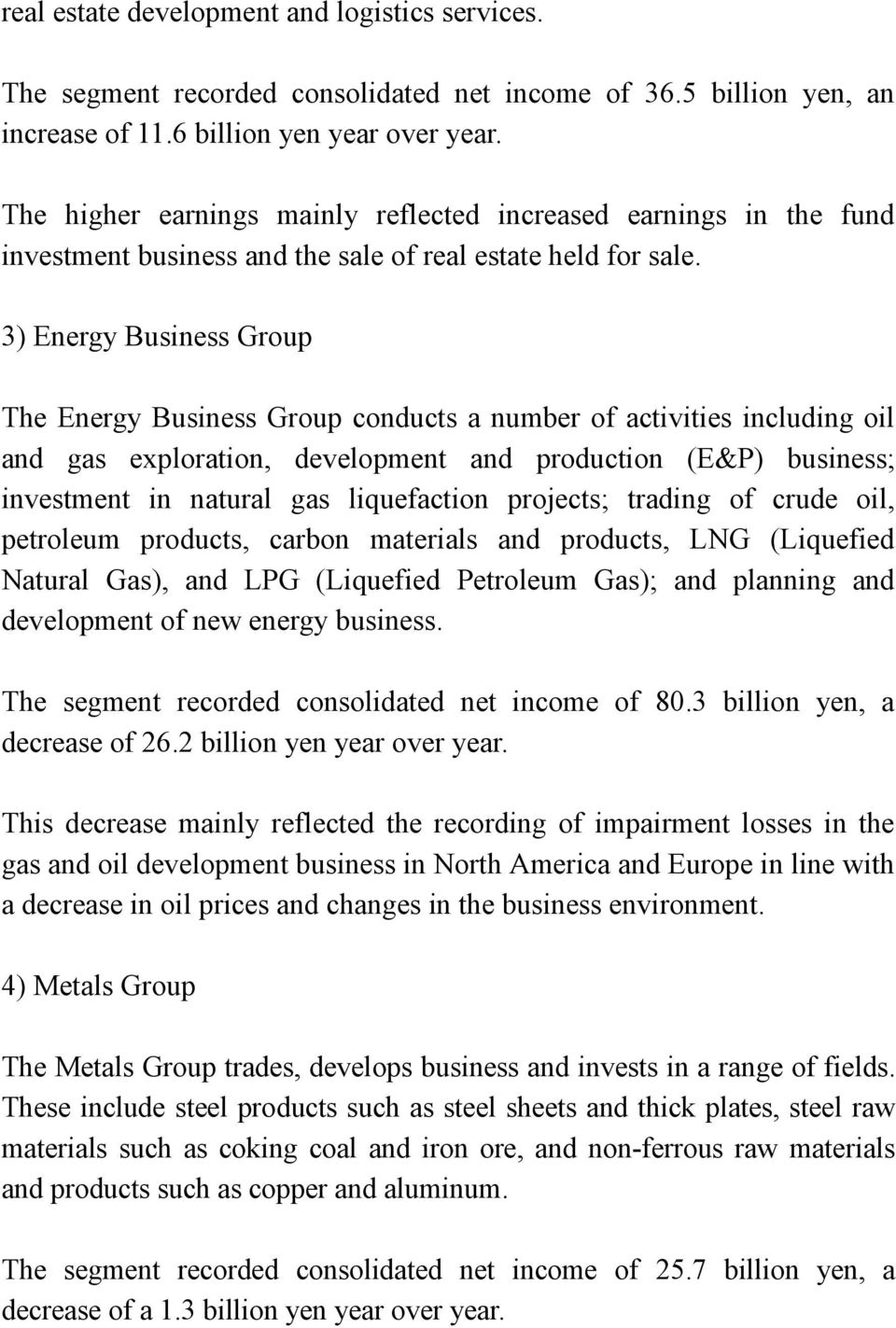 3) Energy Business Group The Energy Business Group conducts a number of activities including oil and gas exploration, development and production (E&P) business; investment in natural gas liquefaction