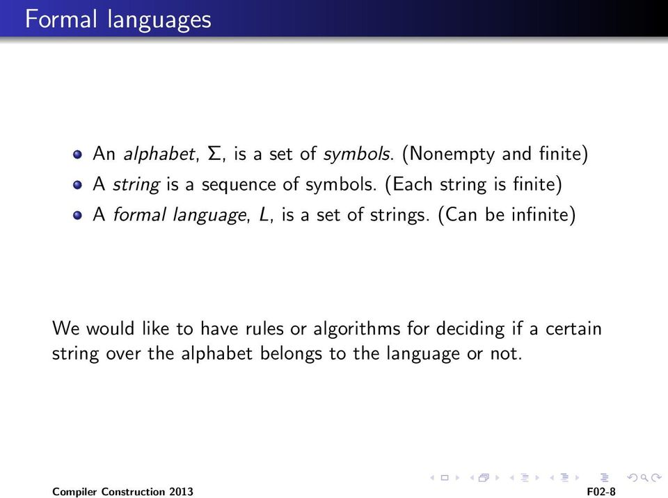 (Each string is finite) A formal language, L, is a set of strings.