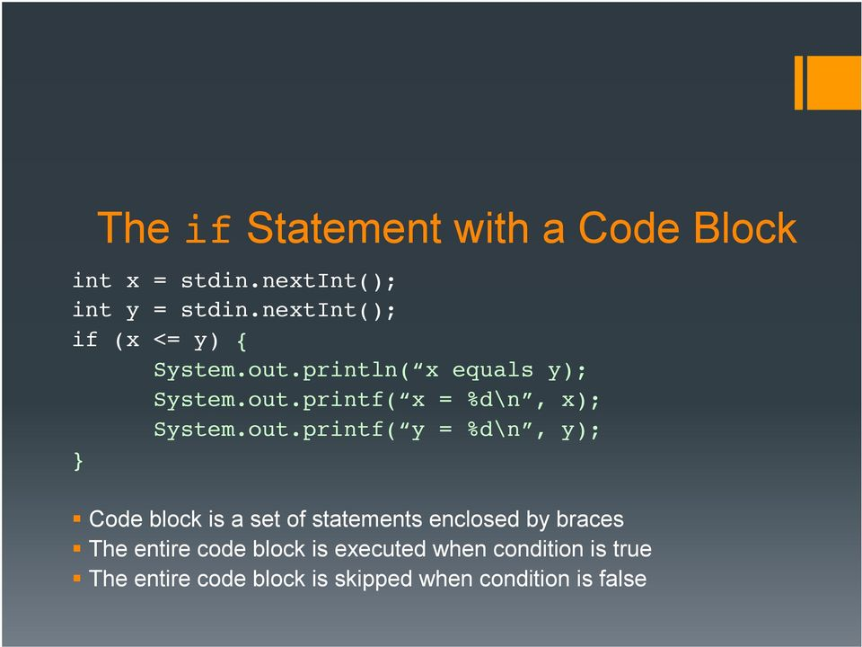 }!! Code block is a set of statements enclosed by braces The entire code block is executed