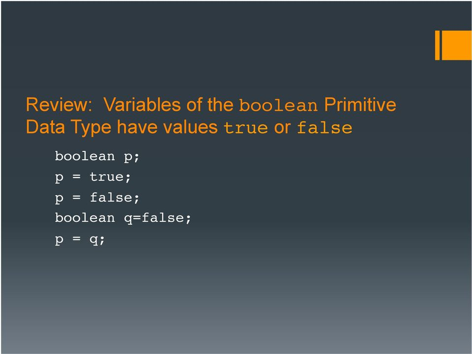 true or false! boolean p;!