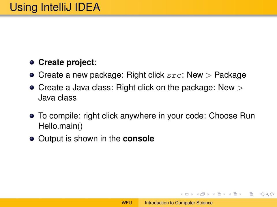 the package: New > Java class To compile: right click anywhere