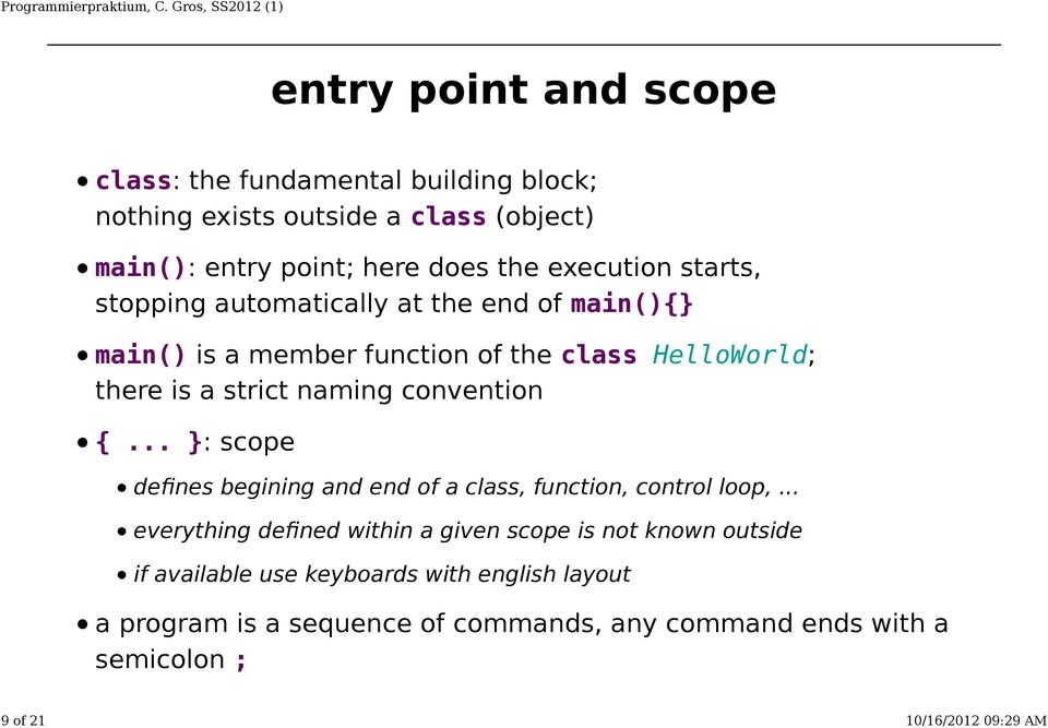 convention {... : scope defines begining and end of a class, function, control loop,.
