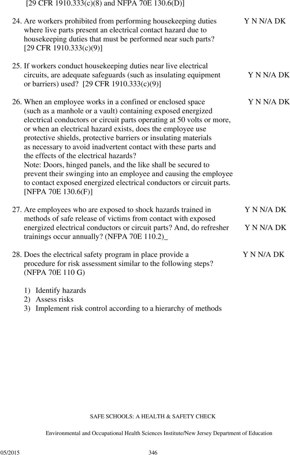 333(c)(9)] 25. If workers conduct housekeeping duties near live electrical circuits, are adequate safeguards (such as insulating equipment or barriers) used? [29 CFR 1910.333(c)(9)] 26.