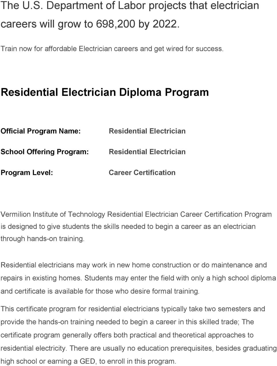 Technology Residential Electrician Career Certification Program is designed to give students the skills needed to begin a career as an electrician through hands on training.