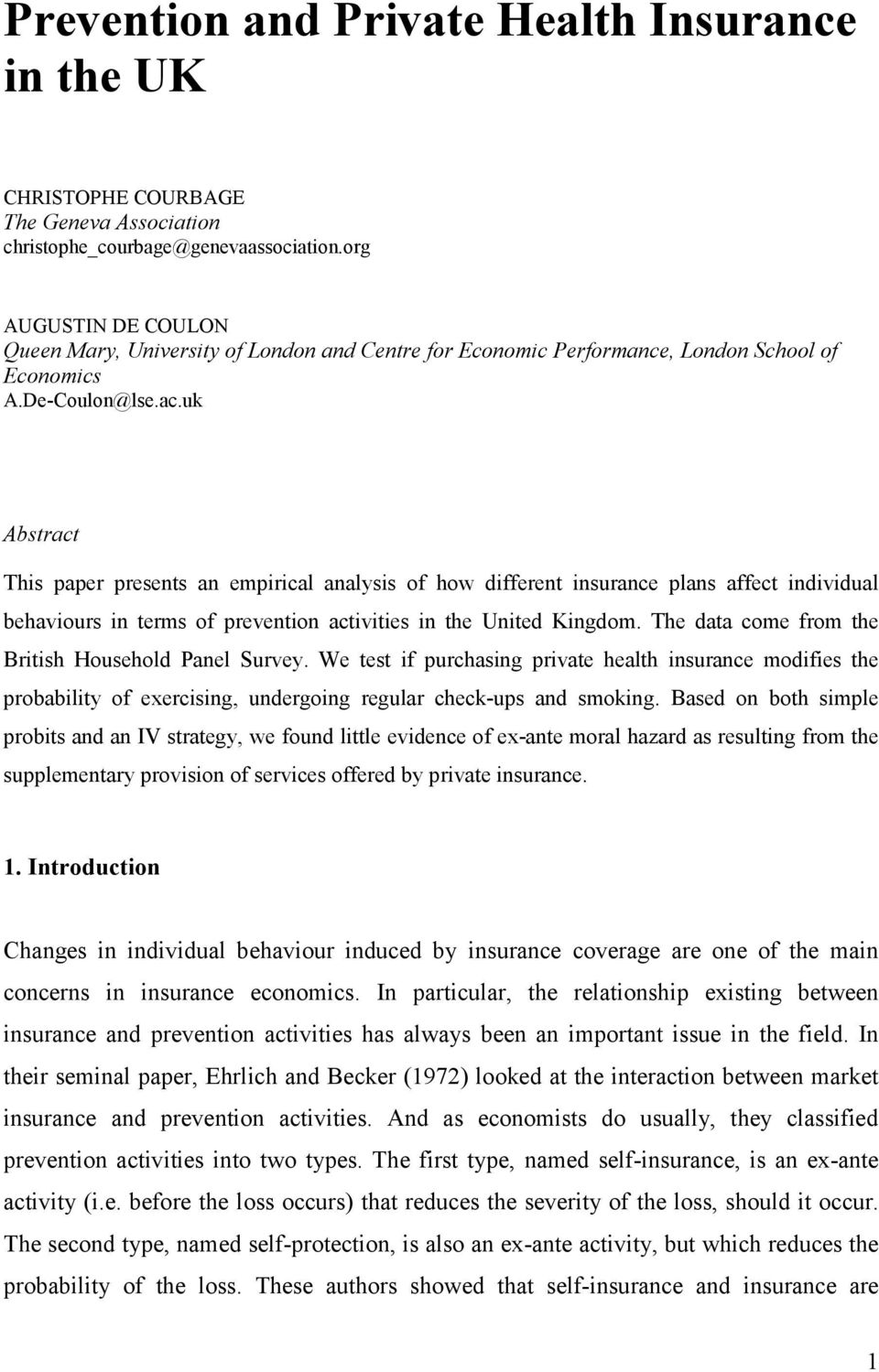 uk Abstract This paper presents an empirical analysis of how different insurance plans affect individual behaviours in terms of prevention activities in the United Kingdom.