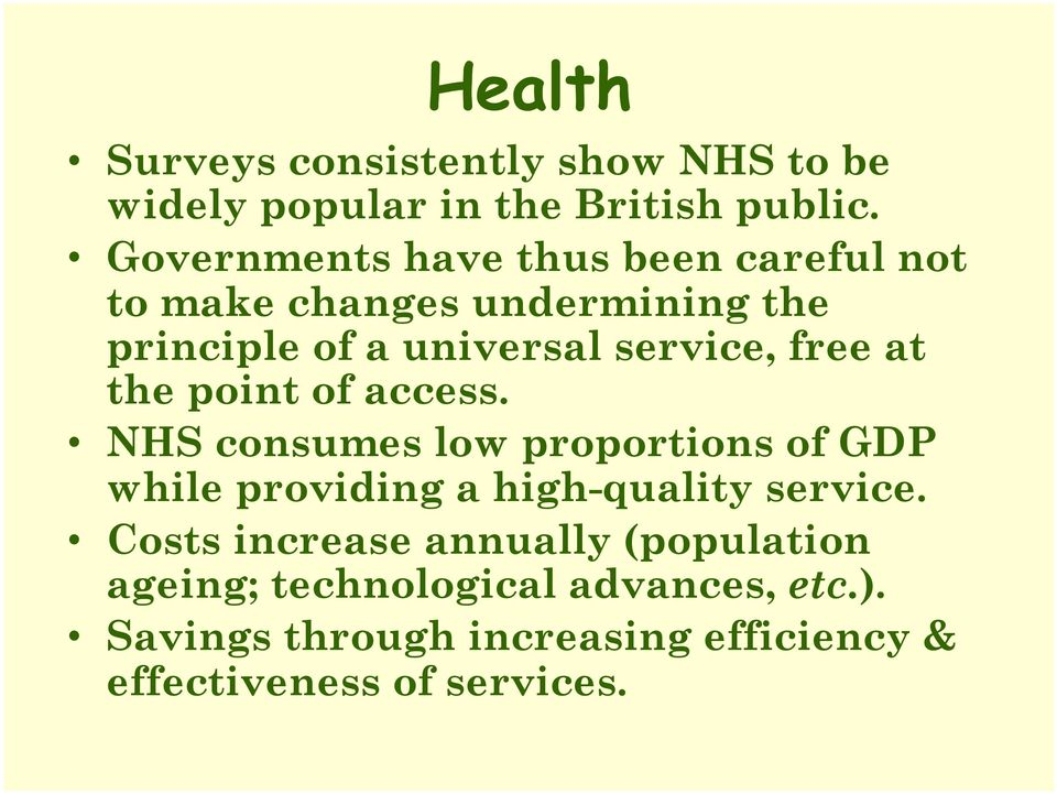 free at the point of access. NHS consumes low proportions of GDP while providing a high-quality service.