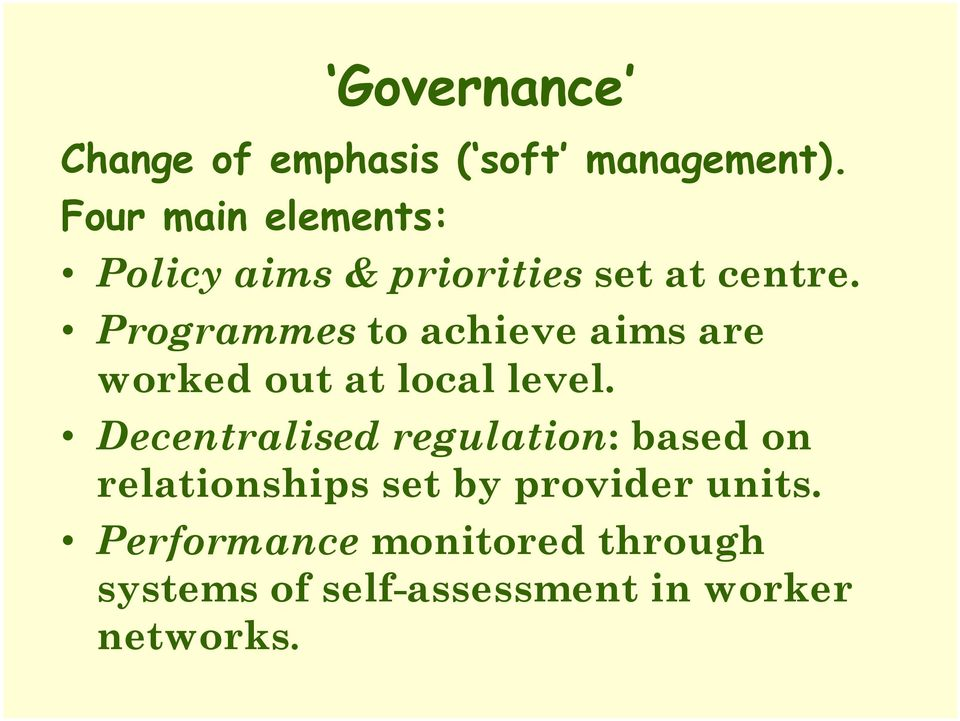 Programmes to achieve aims are worked out at local level.