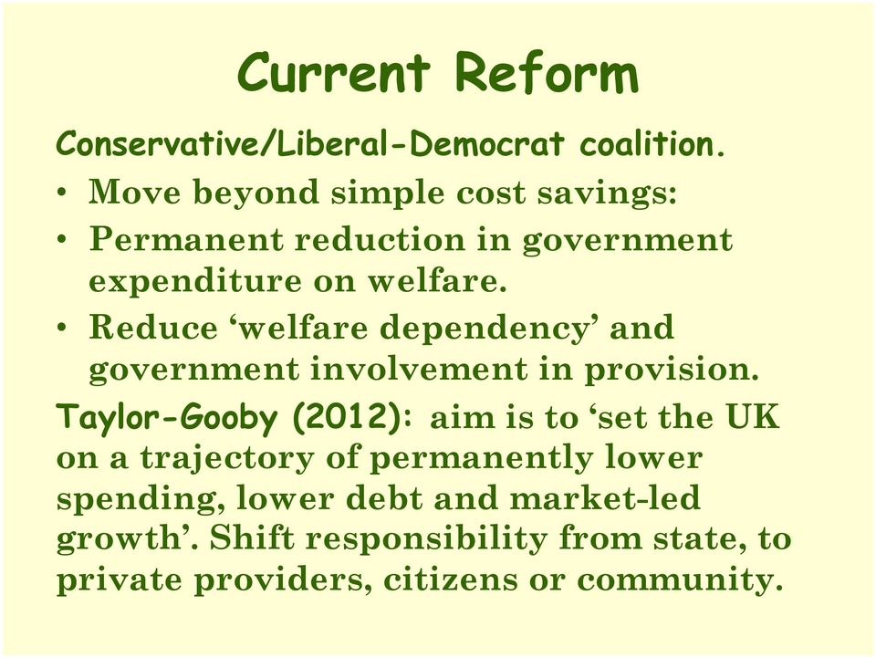 Reduce welfare dependency and government involvement in provision.