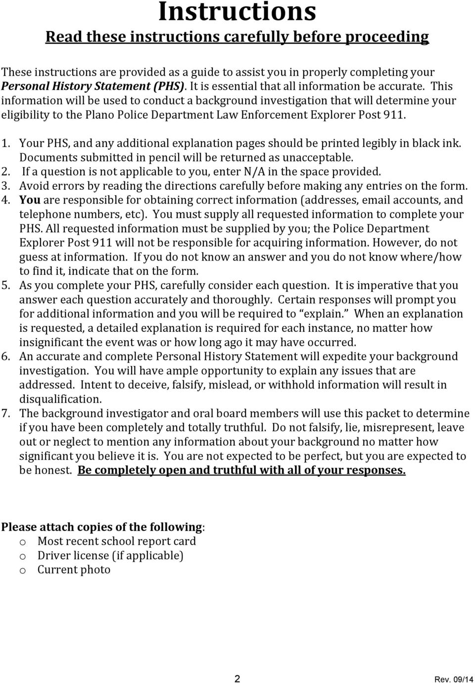 This information will be used to conduct a background investigation that will determine your eligibility to the Plano Police Department Law Enforcement Explorer Post 911. 1.