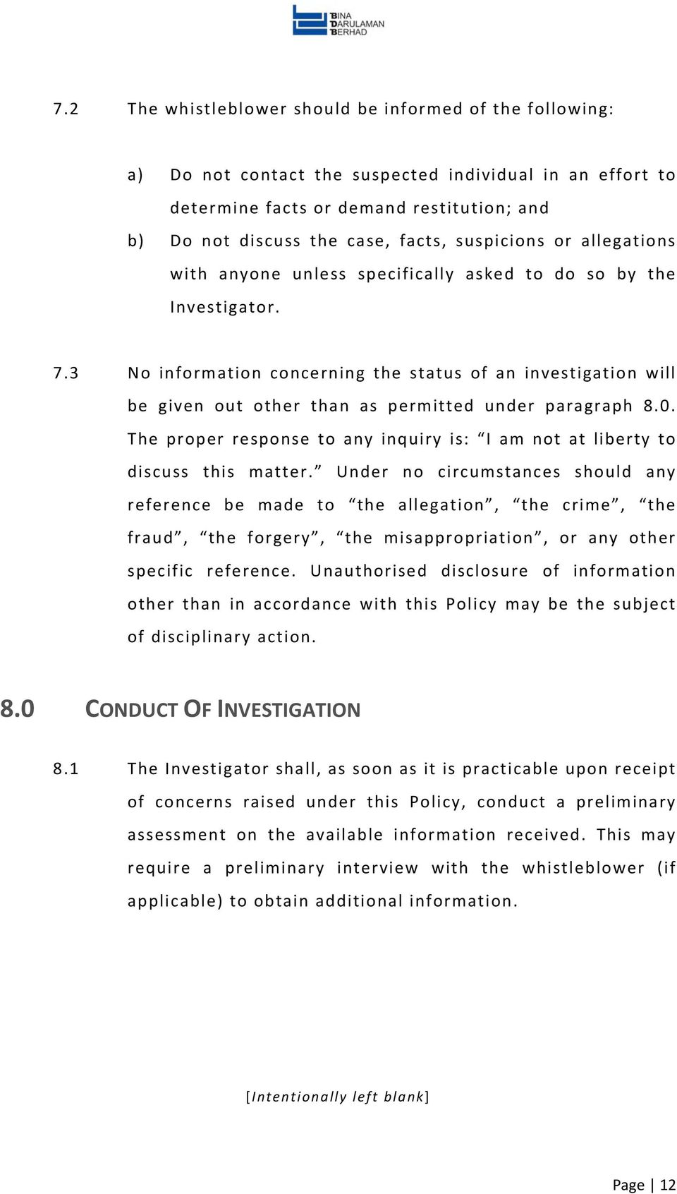 3 No information concerning the status of an investigation will be given out other than as permitted under paragraph 8.0.