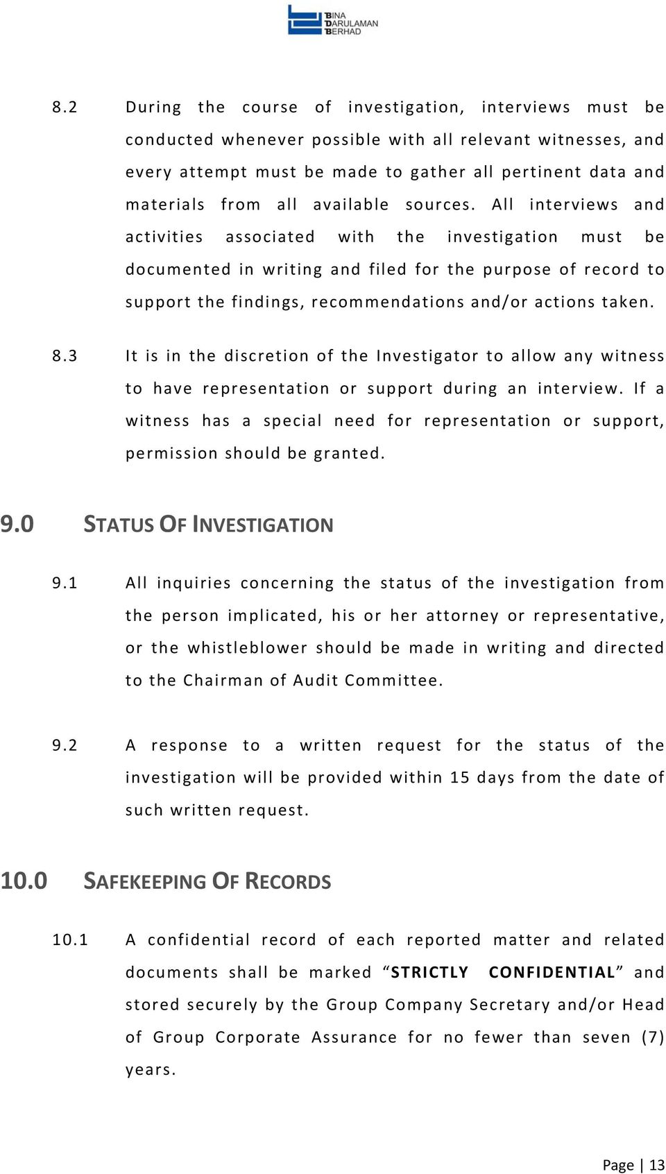 All interviews and activities associated with the investigation must be documented in writing and filed for the purpose of record to support the findings, recommendations and/or actions taken. 8.