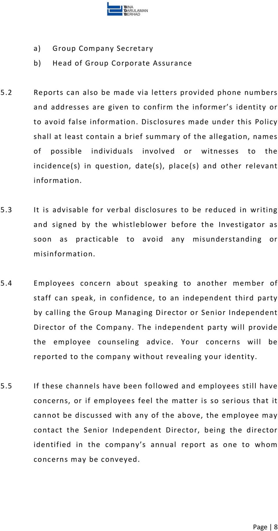Disclosures made under this Policy shall at least contain a brief summary of the allegation, names of possible individuals involved or witnesses to the incidence(s) in question, date(s), place(s) and