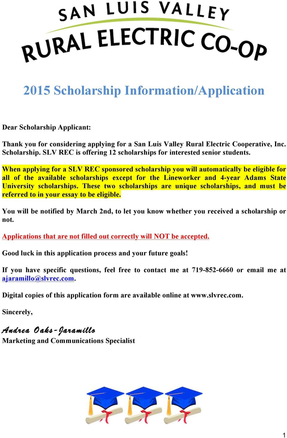These two scholarships are unique scholarships, and must be referred to in your essay to be eligible. You will be notified by March 2nd, to let you know whether you received a scholarship or not.
