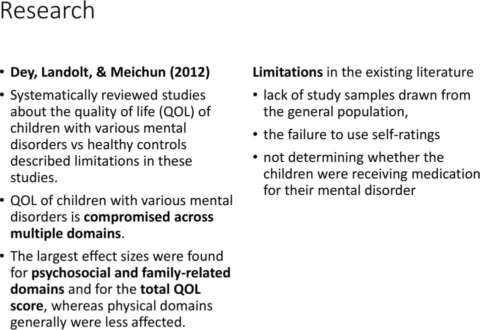 The largest effect sizes were found for psychosocial and family-related domains and for the total QOL score, whereas physical domains generally were less affected.