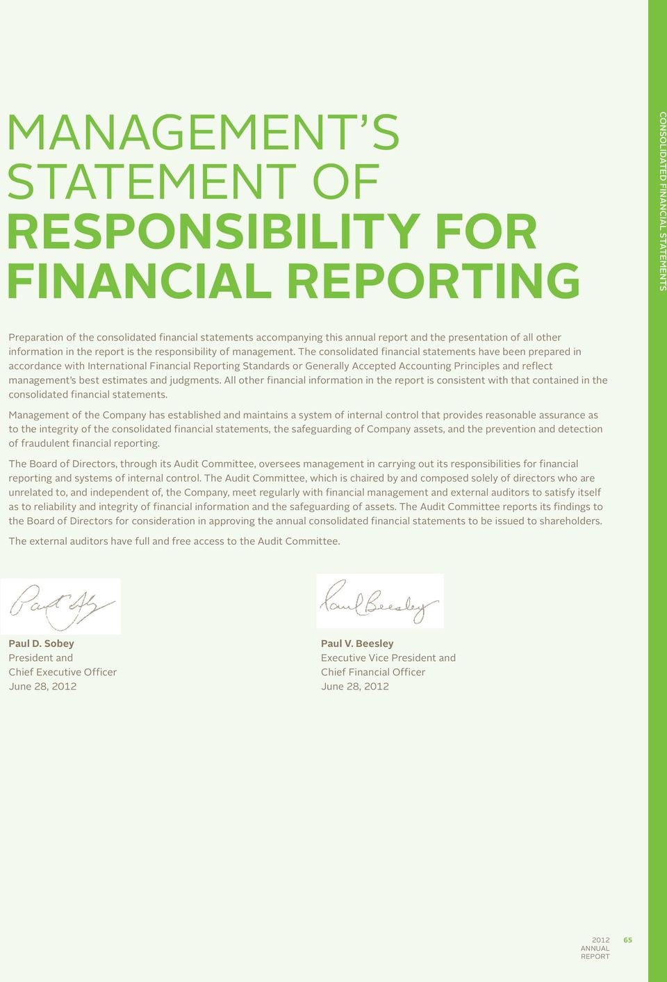 The consolidated financial statements have been prepared in accordance with International Financial Reporting Standards or Generally Accepted Accounting Principles and reflect management s best