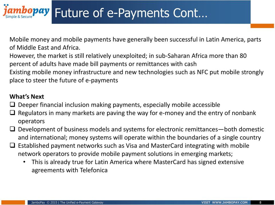 technologies such as NFC put mobile strongly place to steer the future of e-payments What s Next Deeper financial inclusion making payments, especially mobile accessible Regulators in many markets