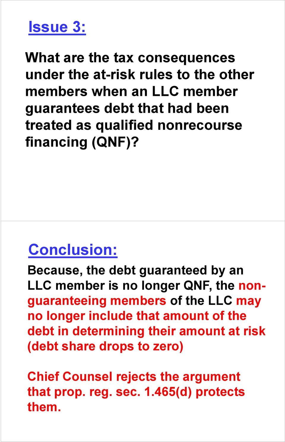 Conclusion: Because, the debt guaranteed by an LLC member is no longer QNF, the nonguaranteeing members of the LLC may no