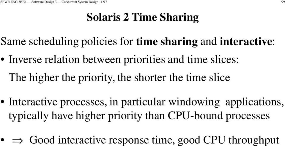 between priorities and time slices: The higher the priority, the shorter the time slice Interactive