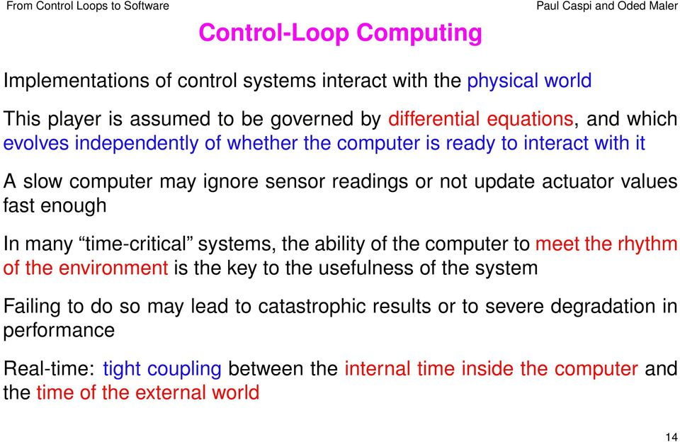 many time-critical systems, the ability of the computer to meet the rhythm of the environment is the key to the usefulness of the system Failing to do so may lead to
