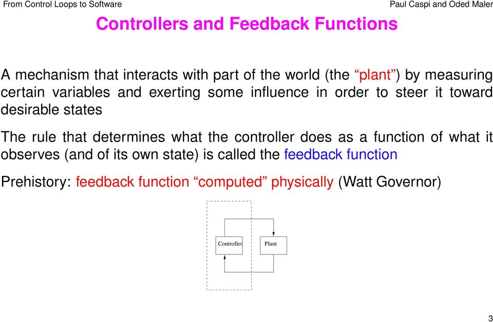 rule that determines what the controller does as a function of what it observes (and of its own state) is
