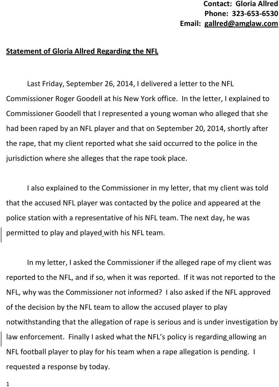 In the letter, I explained to Commissioner Goodell that I represented a young woman who alleged that she had been raped by an NFL player and that on September 20, 2014, shortly after the rape, that