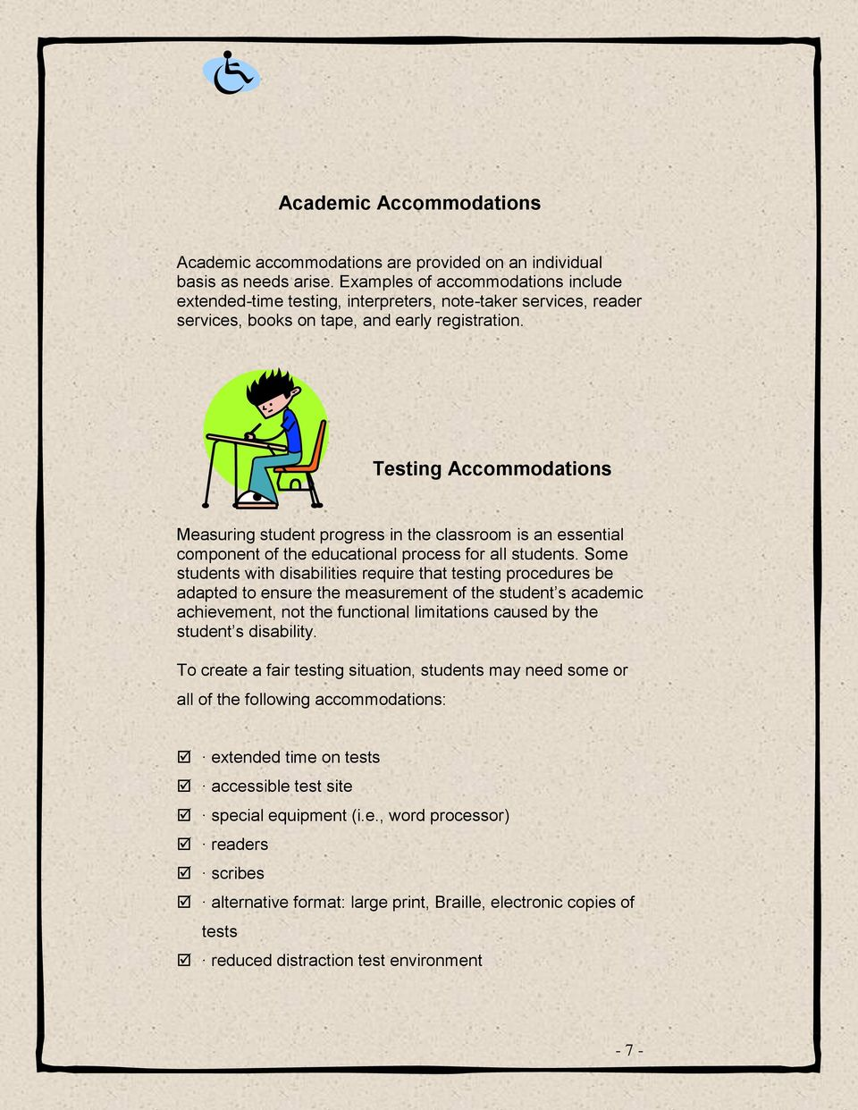 Testing Accommodations Measuring student progress in the classroom is an essential component of the educational process for all students.
