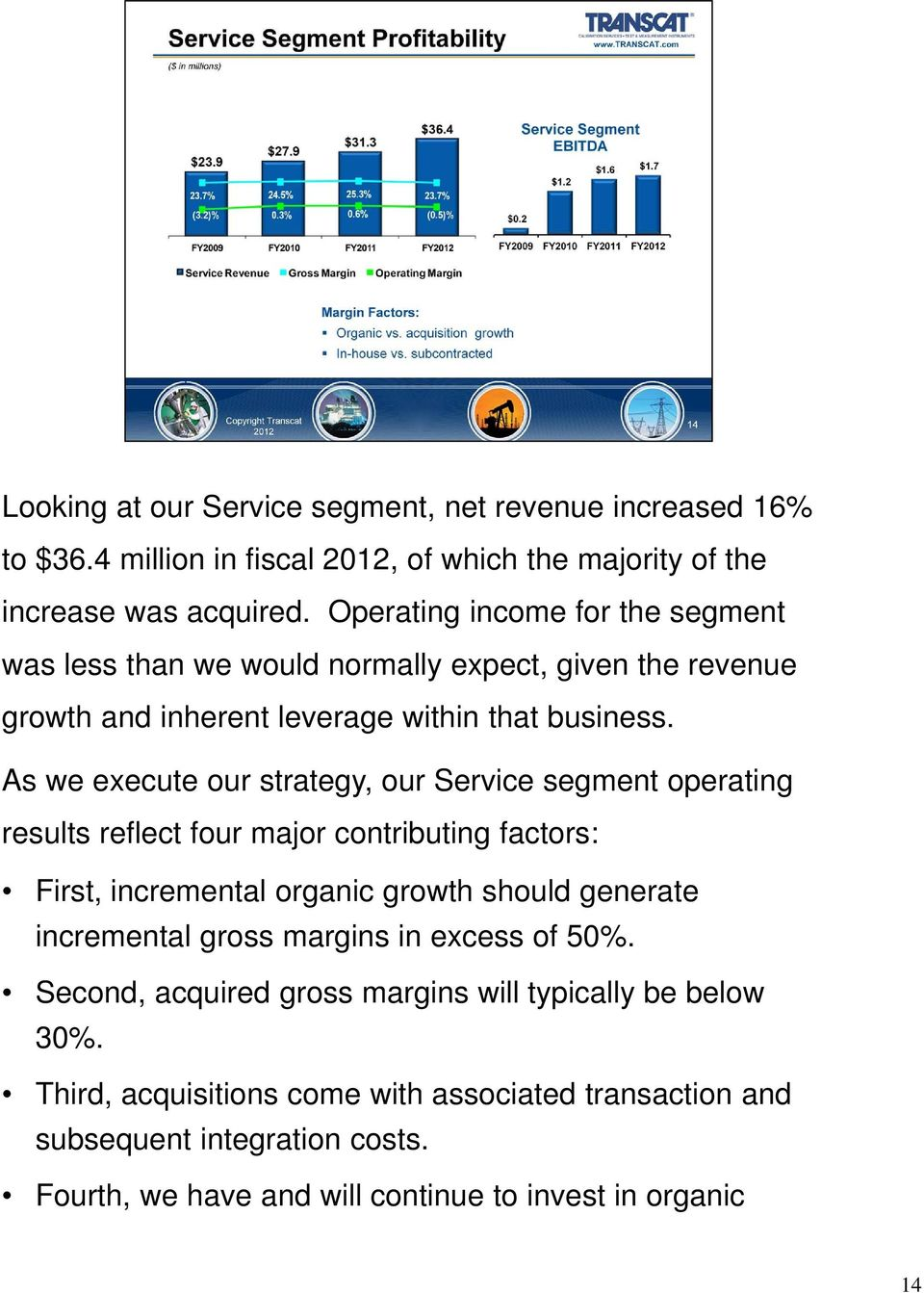 As we execute our strategy, our Service segment operating results reflect four major contributing factors: First, incremental organic growth should generate incremental