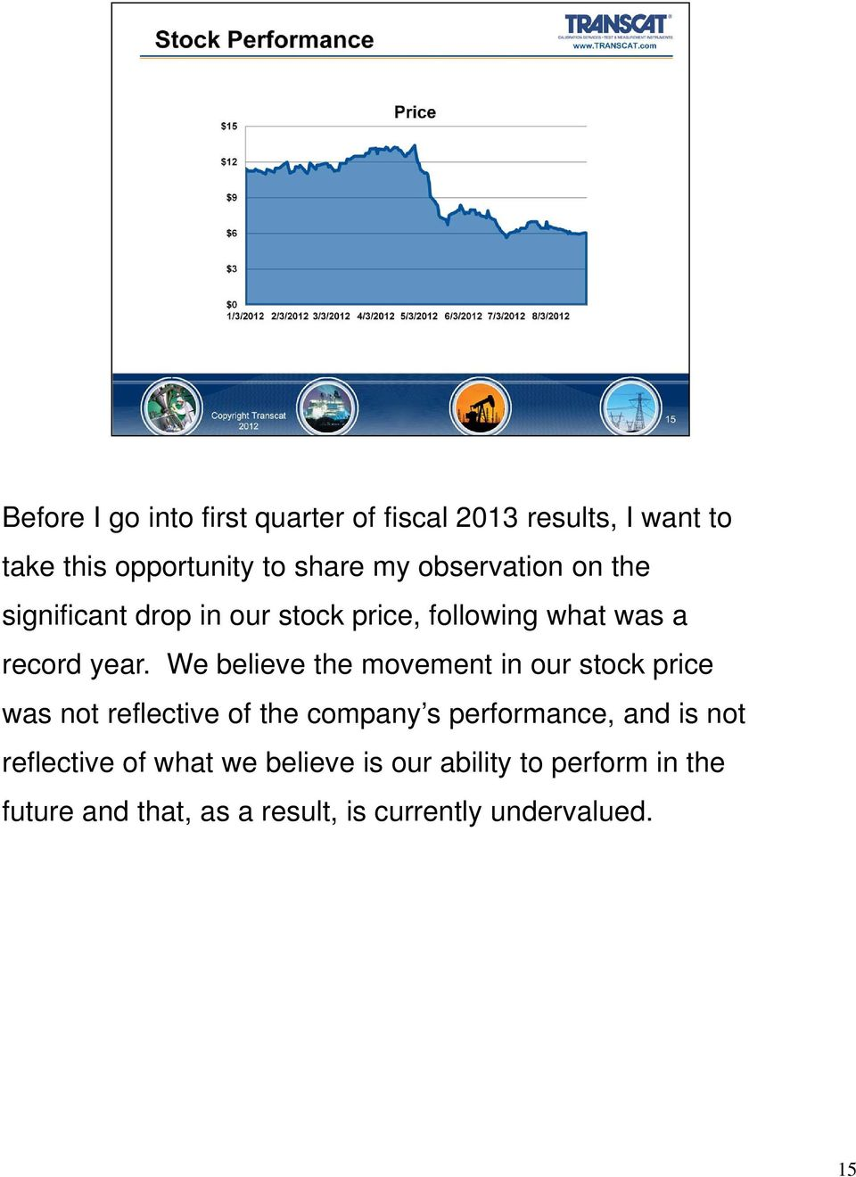 We believe the movement in our stock price was not reflective of the company s performance, and is not