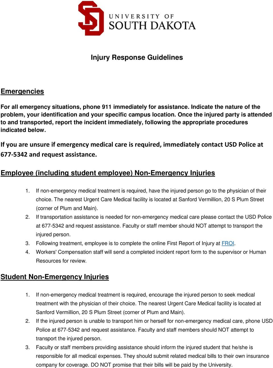 If you are unsure if emergency medical care is required, immediately contact USD Police at 677 5342 and request assistance. Employee (including student employee) Non-Emergency Injuries 1.