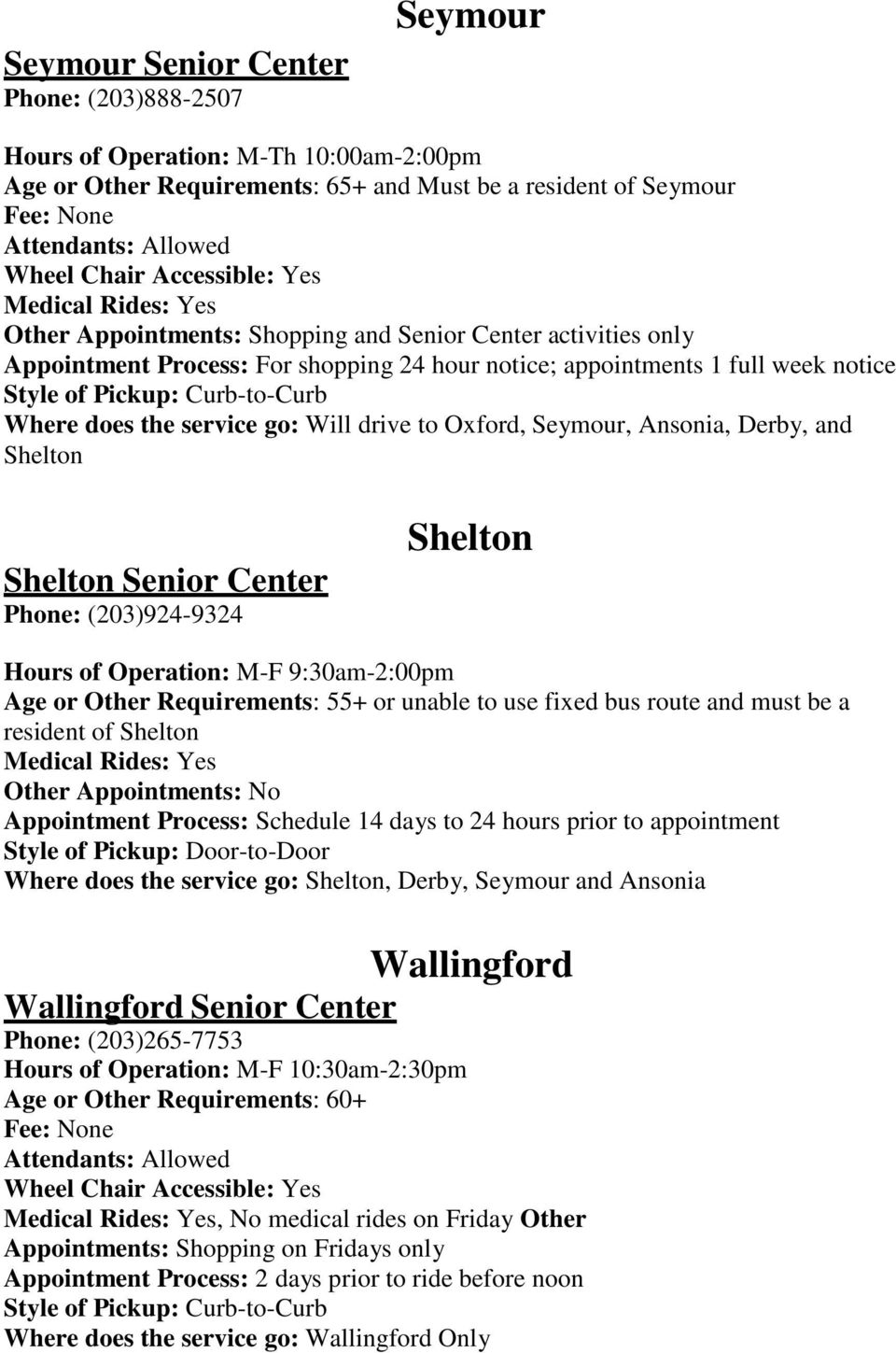 Shelton Senior Center Phone: (203)924-9324 Shelton Hours of Operation: M-F 9:30am-2:00pm Age or Other Requirements: 55+ or unable to use fixed bus route and must be a resident of Shelton Other