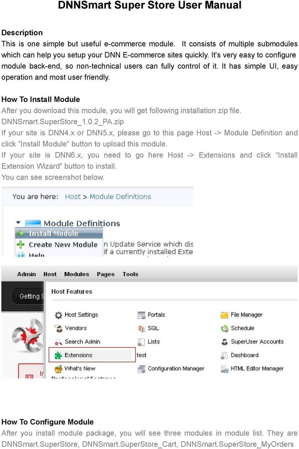 How To Install Module After you download this module, you will get following installation zip file. DNNSmart.SuperStore_1.0.2_PA.zip If your site is DNN4.x or DNN5.