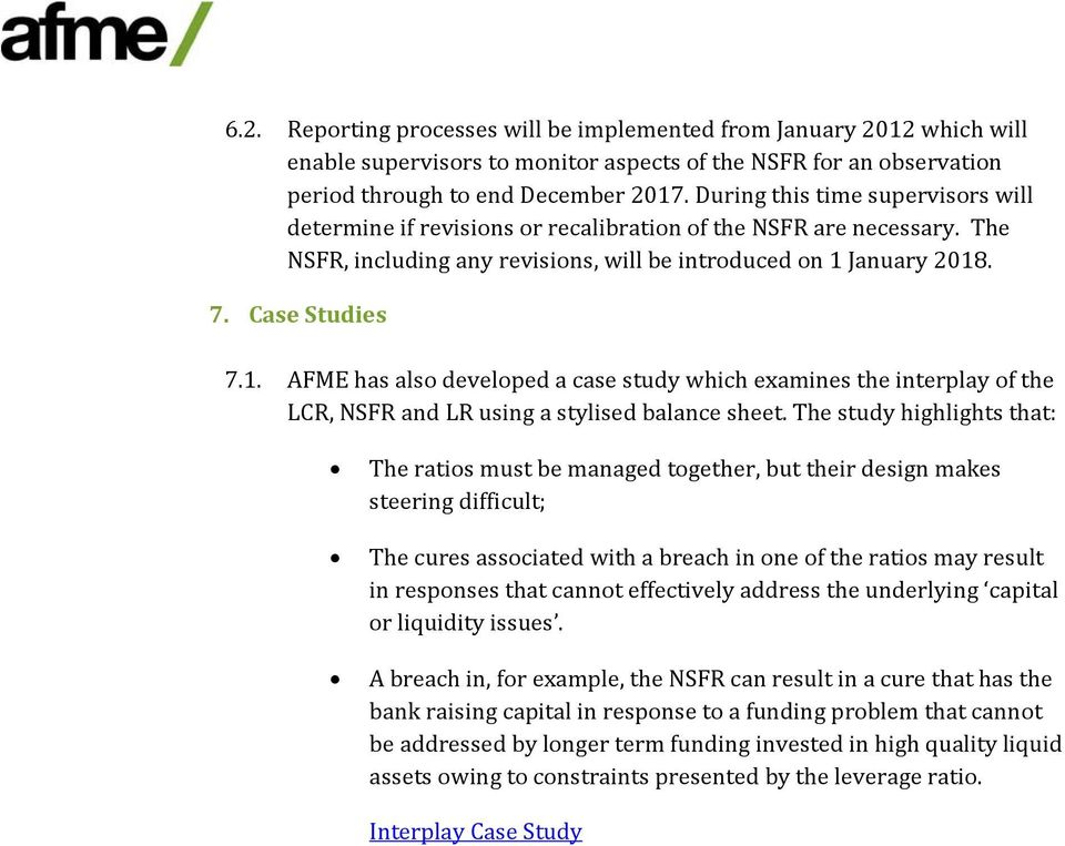 January 2018. 7. Case Studies 7.1. AFME has also developed a case study which examines the interplay of the LCR, NSFR and LR using a stylised balance sheet.