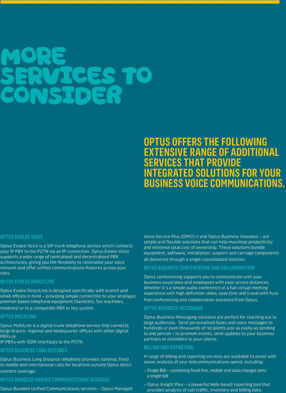 Optus Evolve Voice supports a wide range of centralised and decentralised PBX architectures, giving you the flexibility to rationalise your voice network and offer unified communications features