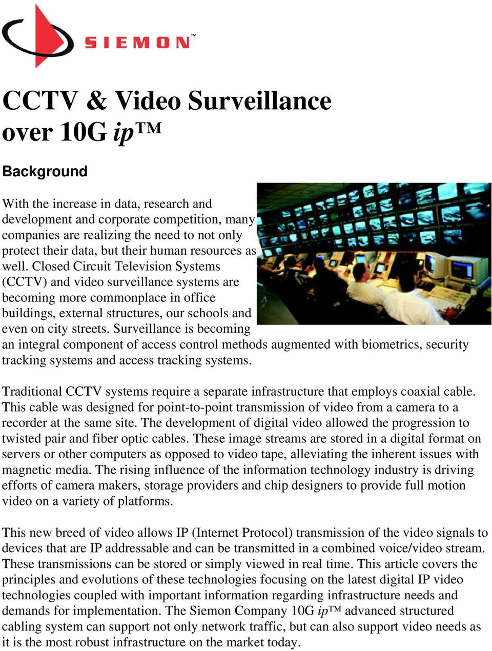 Closed Circuit Television Systems (CCTV) and video surveillance systems are becoming more commonplace in office buildings, external structures, our schools and even on city streets.
