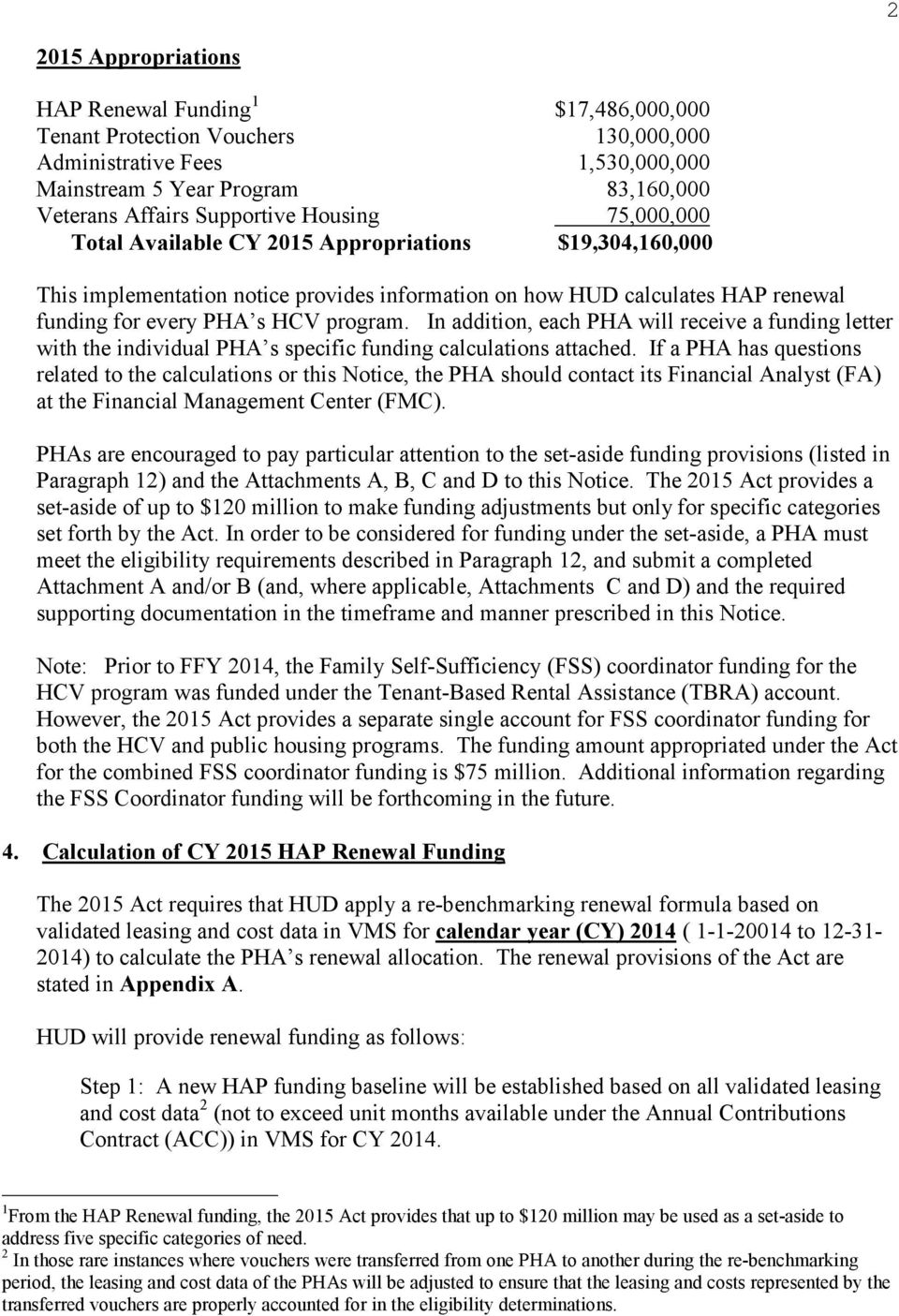 In addition, each PHA will receive a funding letter with the individual PHA s specific funding calculations attached.