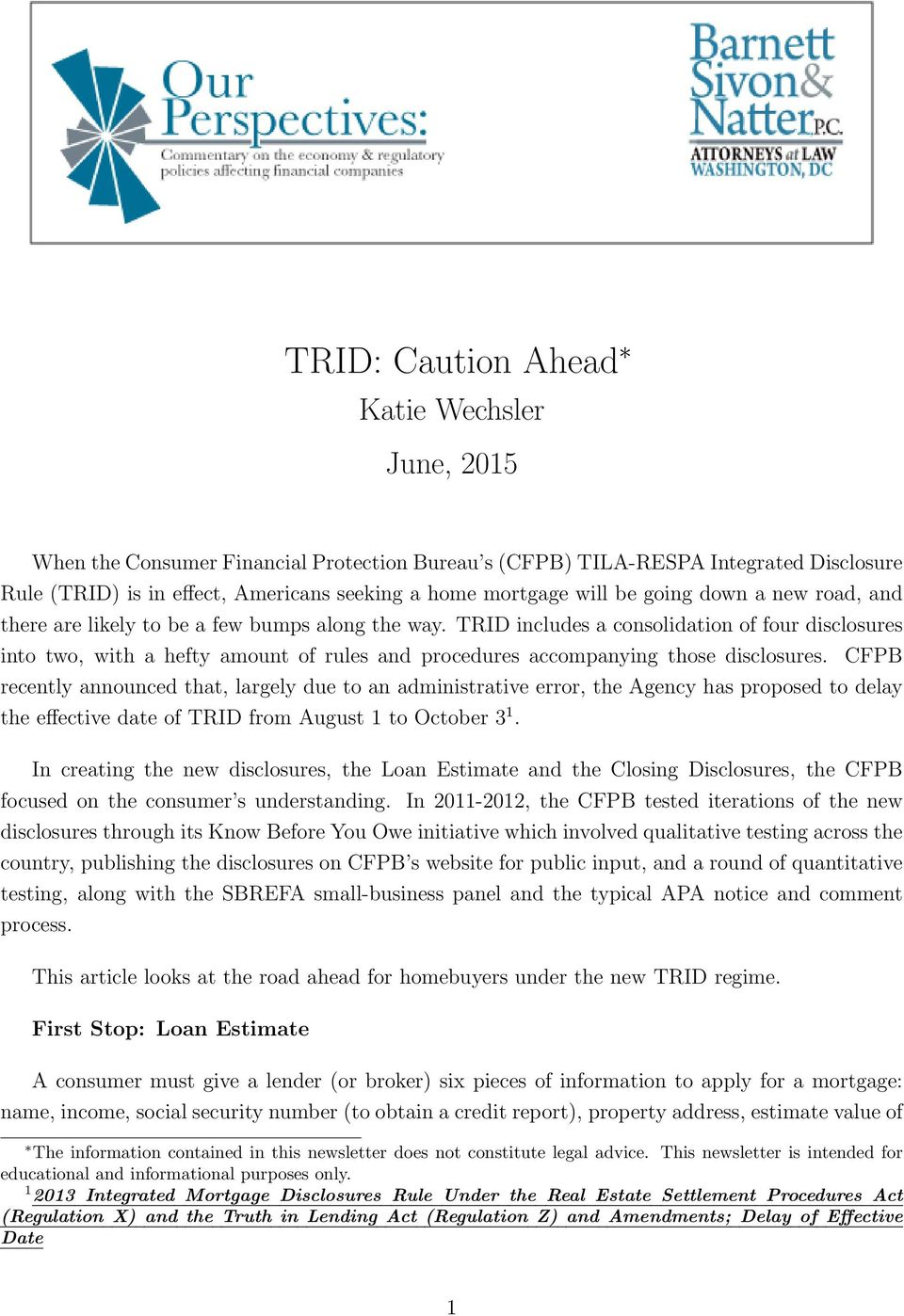 TRID includes a consolidation of four disclosures into two, with a hefty amount of rules and procedures accompanying those disclosures.